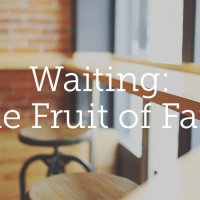 Waiting: The Fruit of Faith