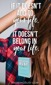 Breaking Busy Book. Alli Worthington. If it doesn't add to your life, it doesn't belong in your life