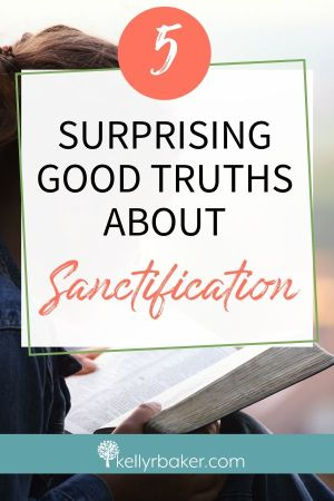 5 Surprising Good Truths about Sanctification.
