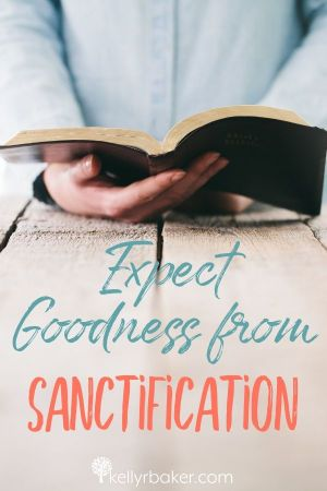 Expect Goodness from Sanctification.