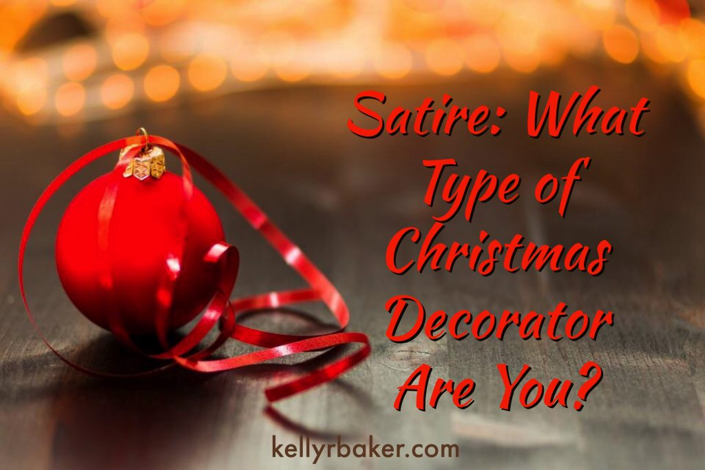 When it's time to decorate for Christmas, you may not know that you fall into a certain category. What kind of decorator are you? #satire #christmas #funny #laughter #decorating #holidays