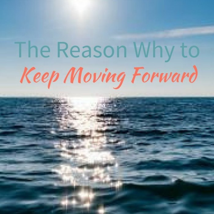 The Reason Why to Keep Moving Forward