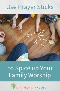 Use Prayer Sticks to Spice up Your Family Worship