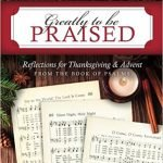 Greatly to be Praised is a six-week study by HelloMornings that uses various Psalms to walk you through the seasons of Thanksgiving and Advent. #BibleStudy #spiritualgrowth #thriving #hellomornings #accountability #holidays #advent #Thanksgiving