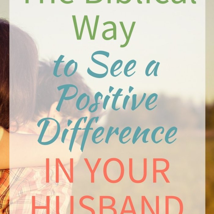 The Biblical Way to See a Positive Difference in Your Husband