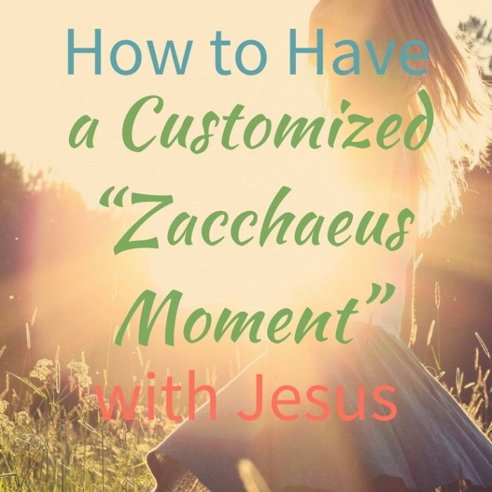 "How to Have a Customized ""Zacchaeus Moment"" with Jesus"