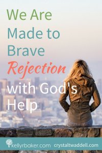 We Are Made to Brave Rejection with God's Help