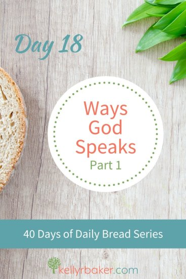 Pin this post with the title Day 18: Ways God Speaks, Part 1. 40 Days of Daily Bread Series.