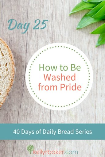 Pin this post with the title Day 25: How to Be Washed from Pride.