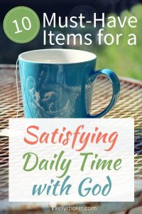 10 Must-Have Items for a Satisfying Daily Time with God