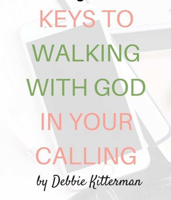 3 Keys to Walking with God in Your Calling