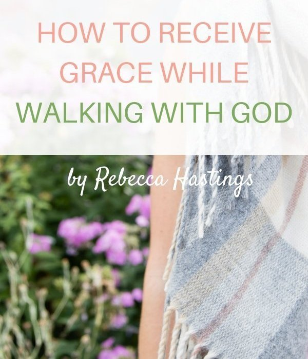 How to Receive Grace While Walking with God
