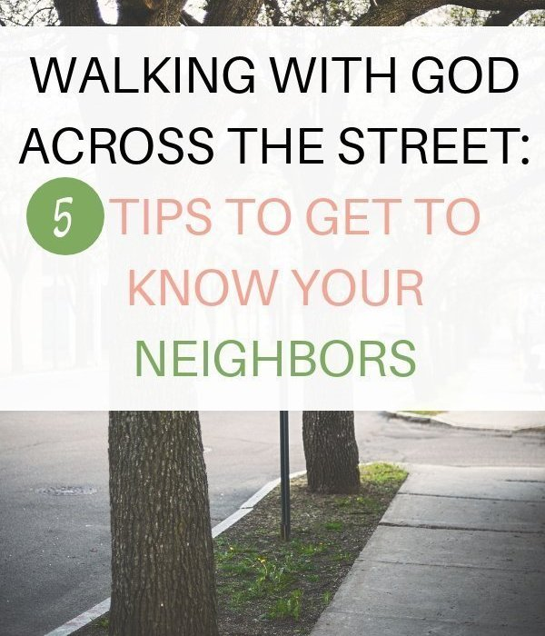 Walking With God Across the Street: 5 Tips to Get to Know Your Neighbors