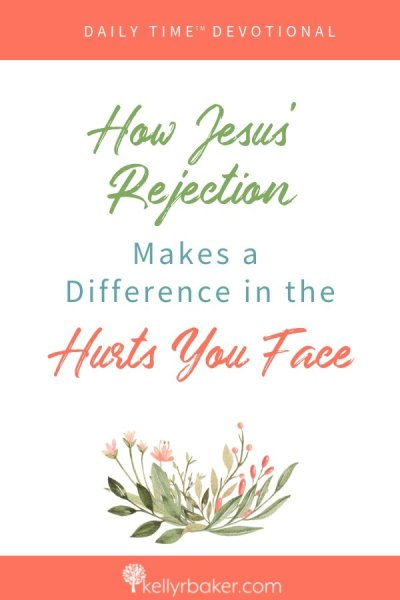 See how Jesus' rejection makes a difference in the hurts you face in this Daily Time™ Devotional with interactive prompts. #ThrivingInChrist #DailyTime #Devotional #Jesus #Rejection #hurt #brokenheart #comfort #biblicaltruths