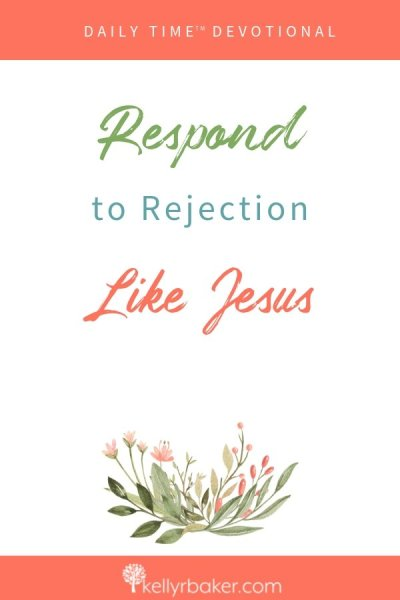 See how to respond to rejection like Jesus from these biblical examples in this Daily Time™ Devotional with interactive prompts. #ThrivingInChrist #DailyTime #Devotional #Jesus #Rejection #hurt  #biblicaltruths #disciples
