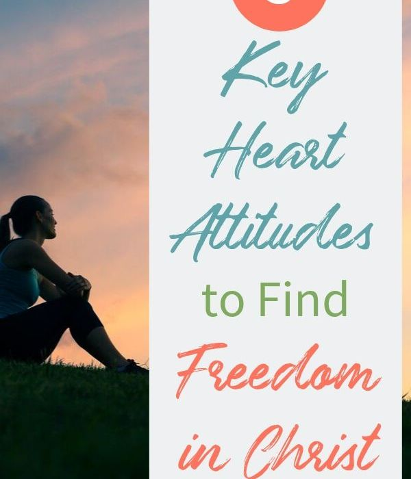 3 Key Heart Attitudes to Find Freedom in Christ