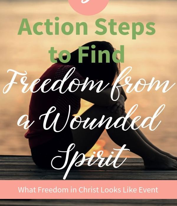 3 Action Steps to Find Freedom from a Wounded Spirit