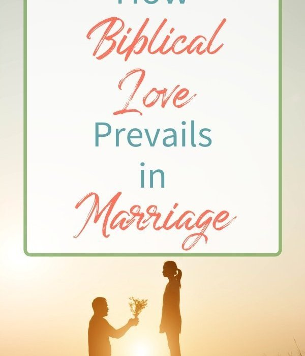5 Ways Biblical Love Prevails in Marriage