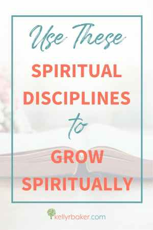 Pin this post with the title Use These Spiritual Disciplines to Grow Spiritually.