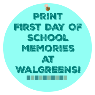 Print FIRST DAY OF SCHOOL at Walgreens Photo!