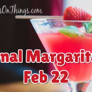 National Margarita Day – Feb 22nd