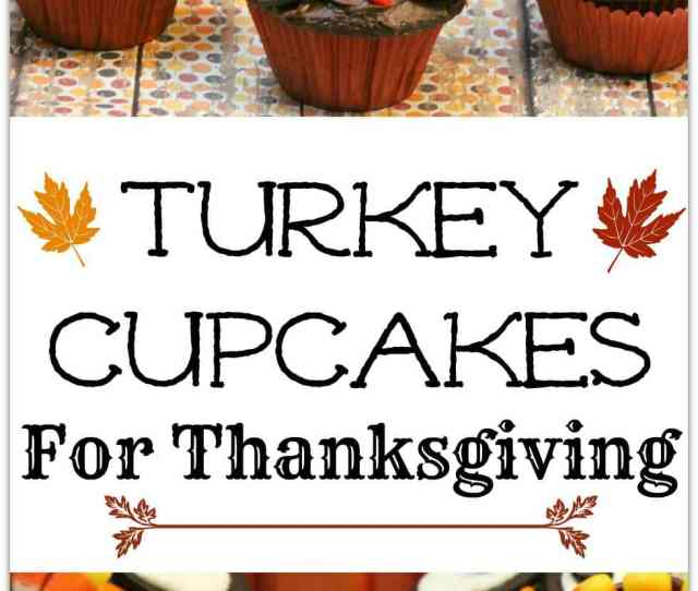 These Adorable Turkey Cupcakes Are The Perfect Dessert Recipe For That Thanksgiving Party At School