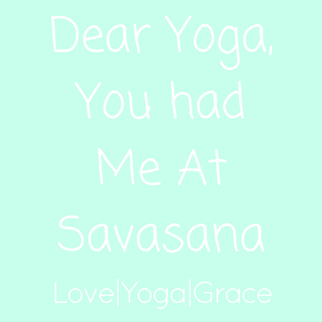 Dear Yoga, You had Me At Savasana(1)