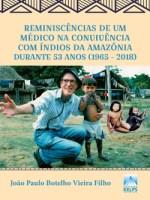 Reminiscências de um médico na convivência com índios da Amazônia durante 53 anos (1965 – 2018)