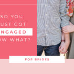 To all of my friends who just got engaged… Now what?