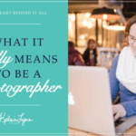 What it Really Means to be a Photographer