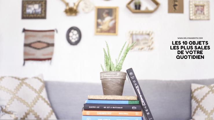 Les 10 objets les plus sales de votre maison