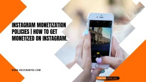 Read more about the article Instagram Monetization Policies   How to Get Monetized on Instagram.