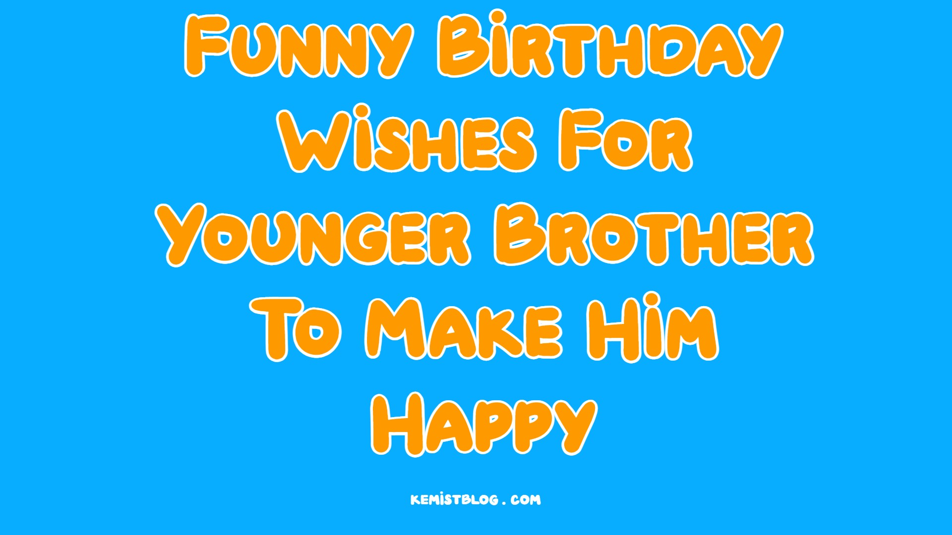 Happy Birthday Little Brother Funny To Make Him Happy