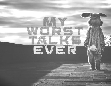 My Worst Talks Ever