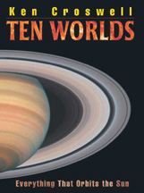 We checked out Ten Worlds: Everything That Orbits the Sun by Ken Croswell from the Parkside branch of the Library