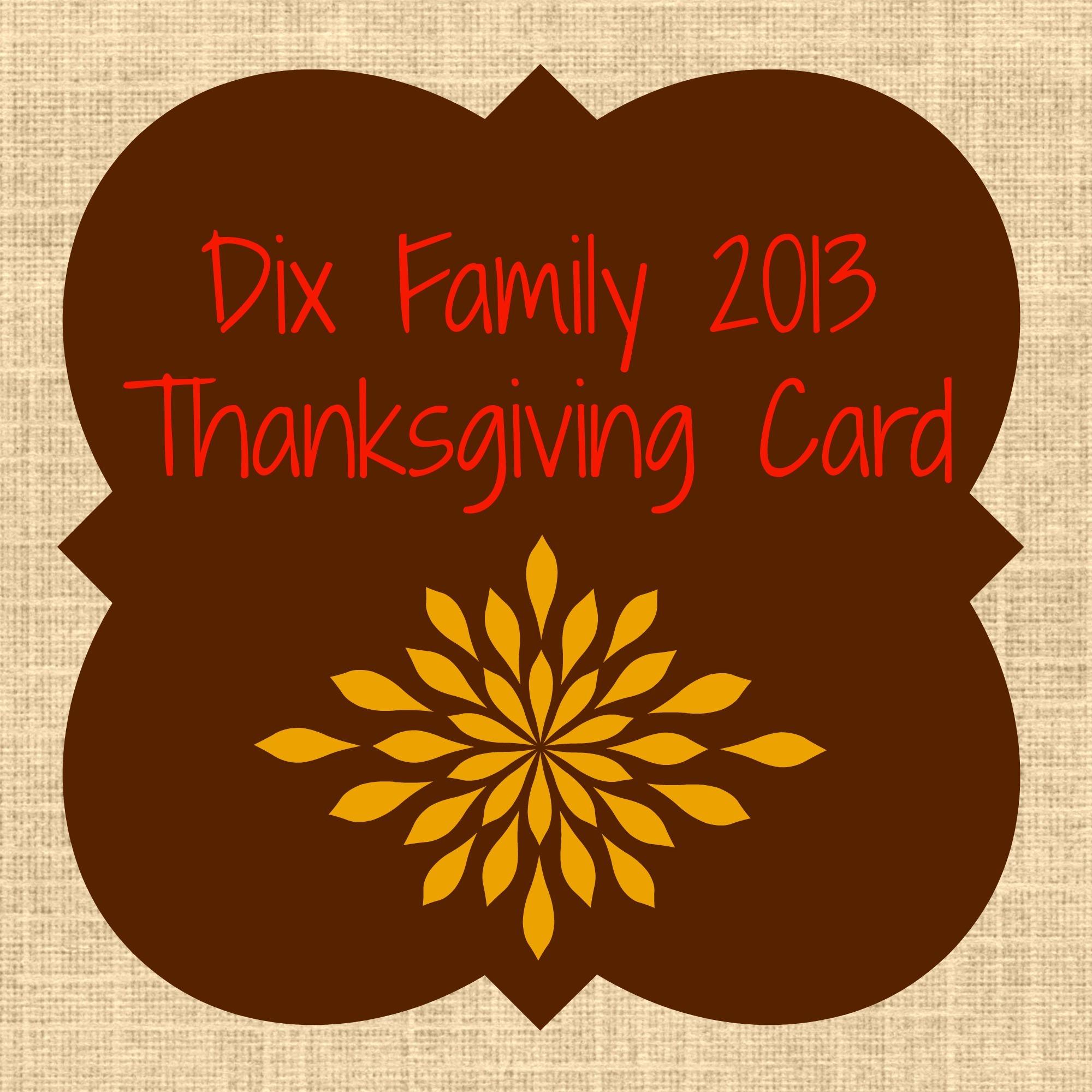 """My Dad daid on faiday""  // Dix Family 2013 Thanksgiving Card"