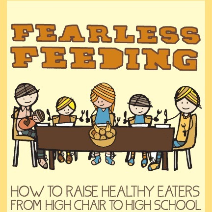 Fearless Feeding: How to Raise Healthy Eaters from High Chair to High School // Book Review