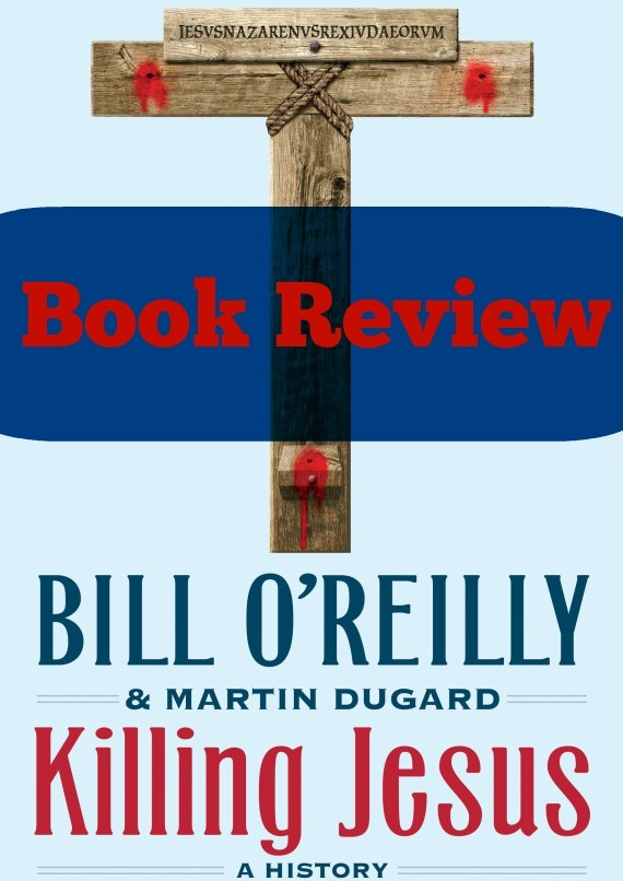 Killing Jesus Book Review