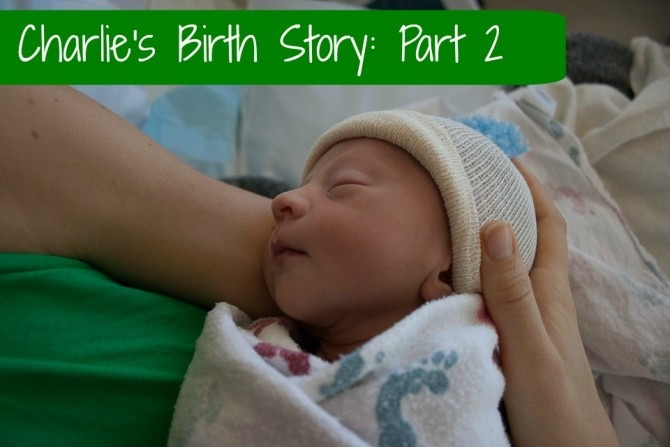 Charlie's Birth Story Part 2