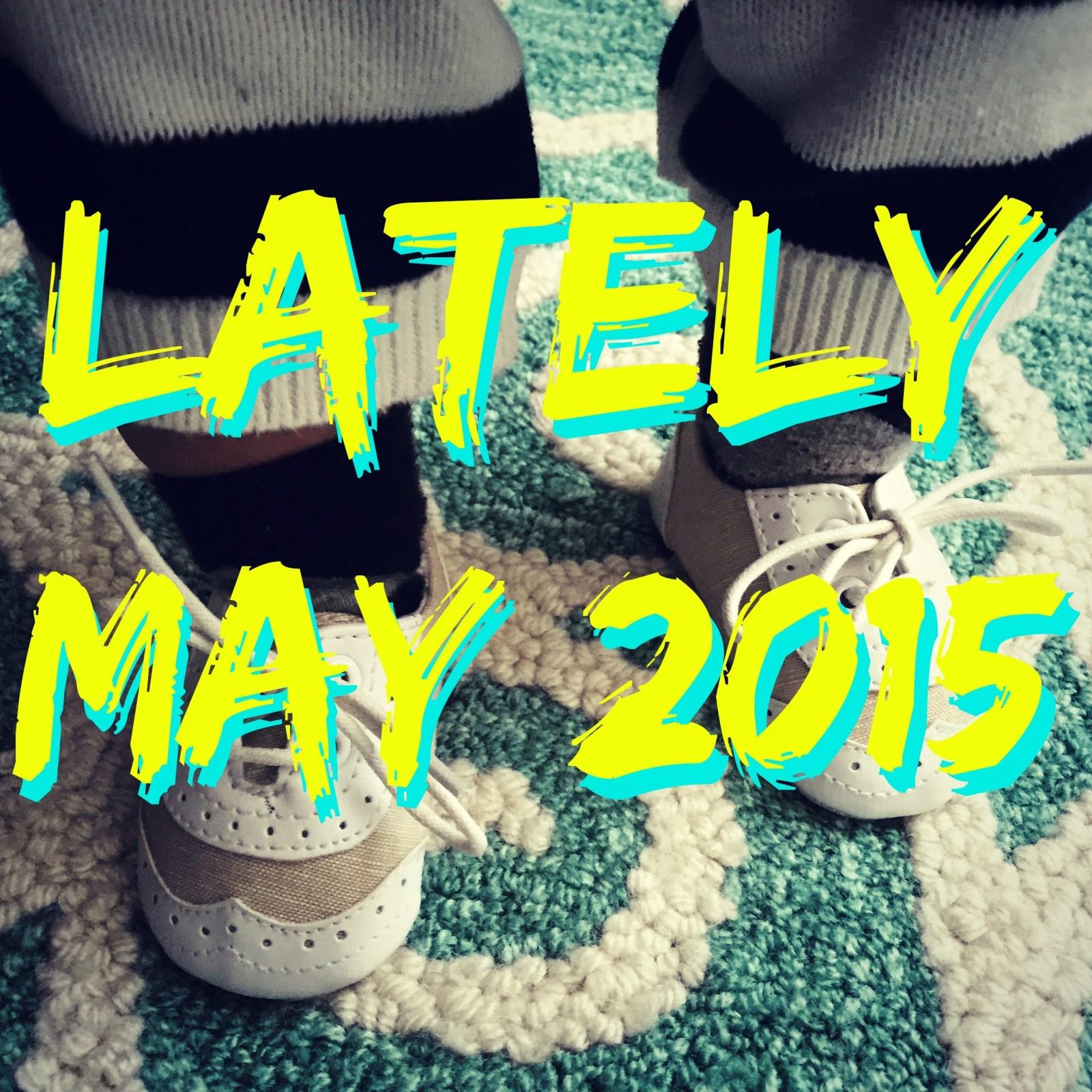 Lately // May 2015