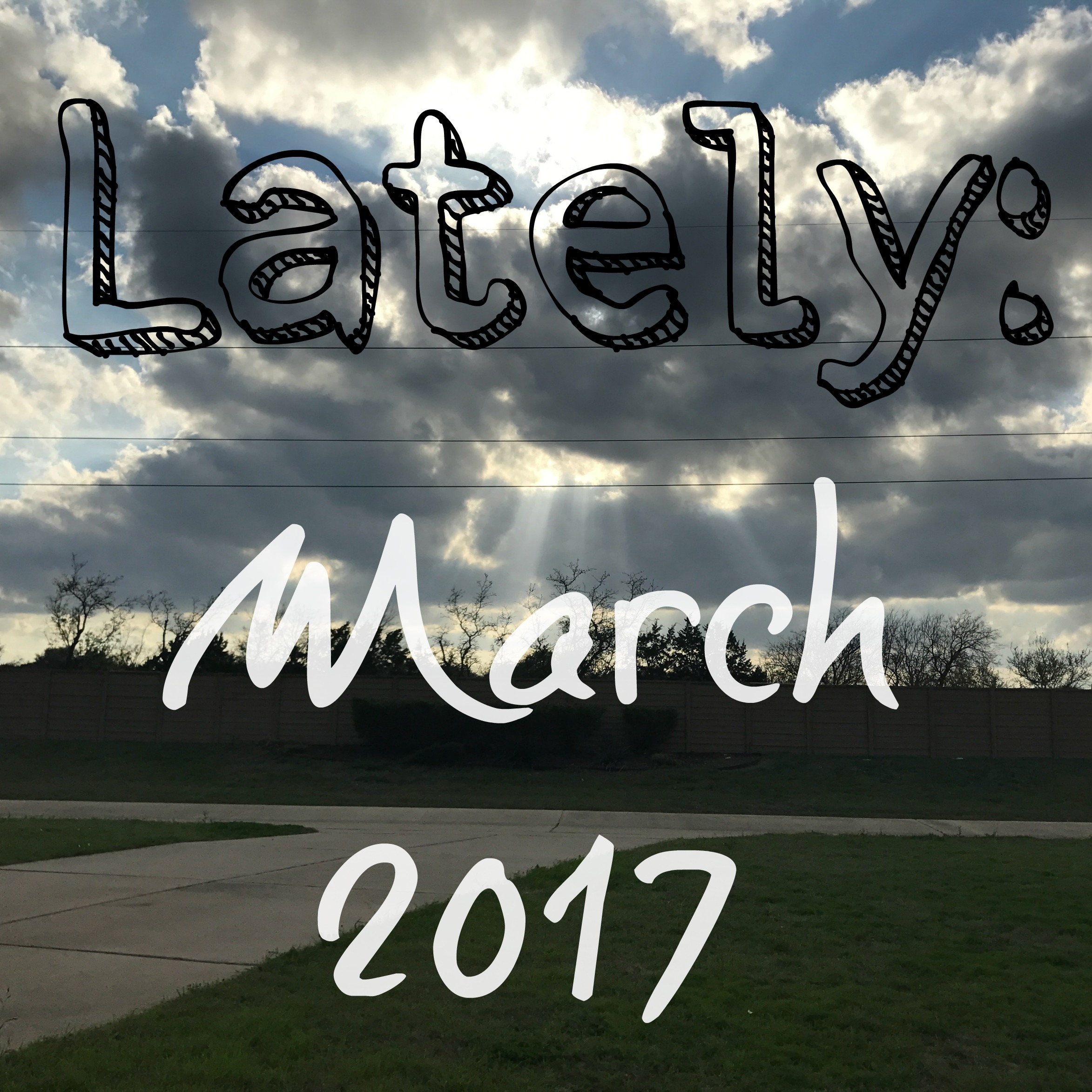 Lately // March 2017