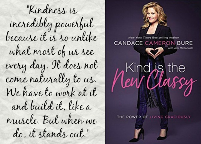 Kind Is The New Classy Power Of Living Graciously By Candace Cameron Bure I Didnt Grow Up Watching Full House So Wasnt Really