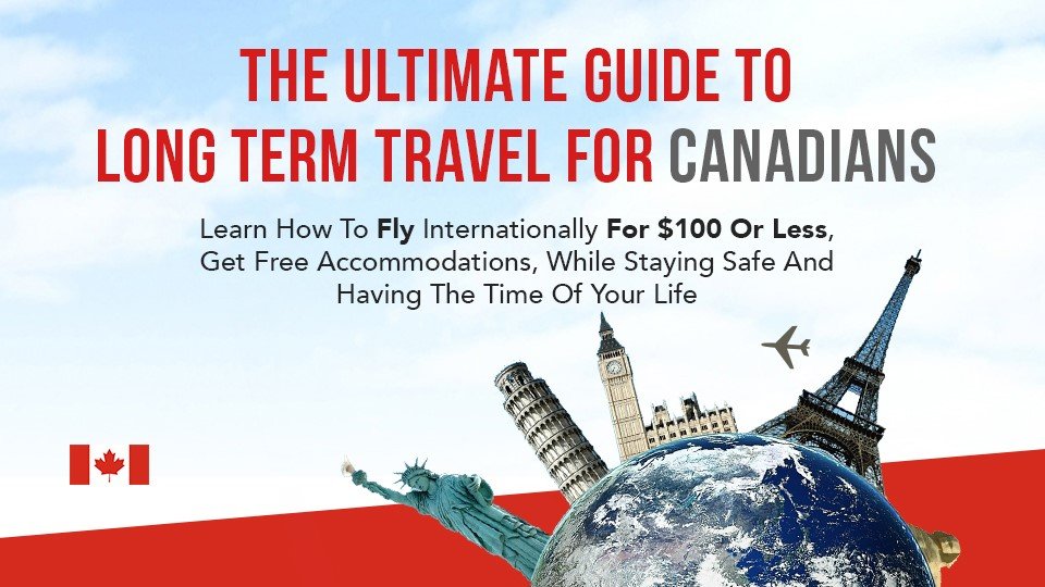 The Ultimate Guide To Long Term Travel For Canadians