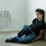 Alex Parks - Maybe That's What It Takes