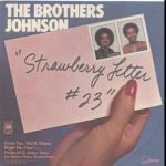The Brothers Johnson - Strawberry Letter #23
