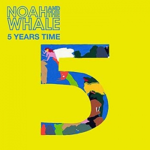 Noah & The Whale - 5 Years Time
