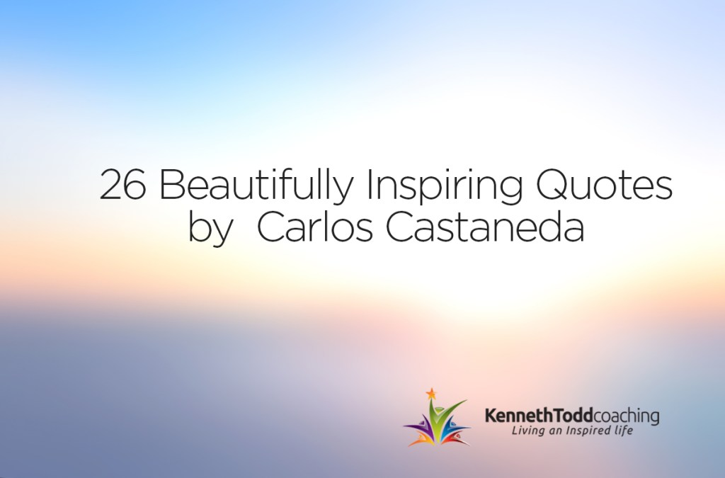 26 Beautifully Inspiring Quotes by Carlos Castaneda