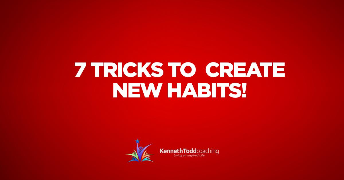 7 TRICKS TO CREATE NEW HABITS