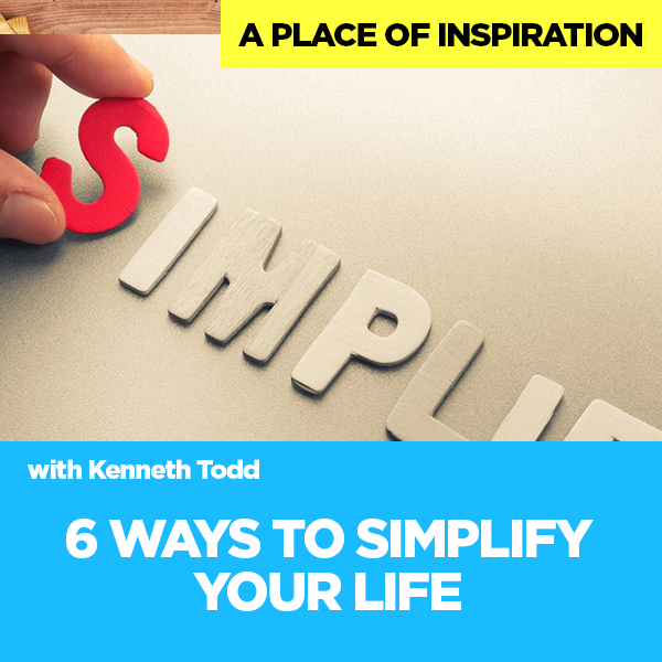 #40 6 WAYS TO SIMPLIFY YOUR LIFE