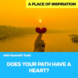 #51 DOES YOUR PATH HAVE A HEART